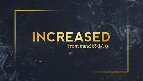 INCREASED by Esya G video DOWNLOAD