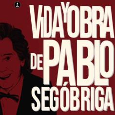 VIDA Y OBRA DE PABLO SEGÓBRIGA